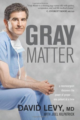 Gray Matter (A Neurosurgeon Discovers the Power of Prayer... One Patient at a Time)