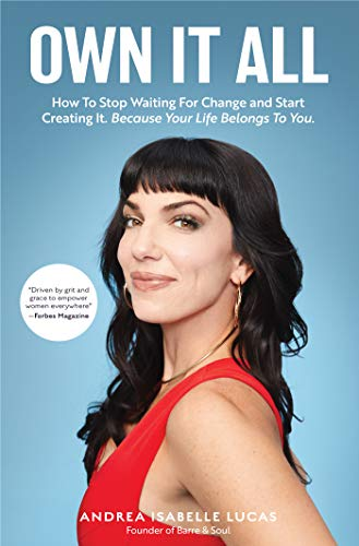 Own It All: How to Stop Waiting for Change and Start Creating...