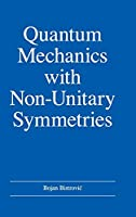 Quantum Mechanics with Non-Unitary Symmetries