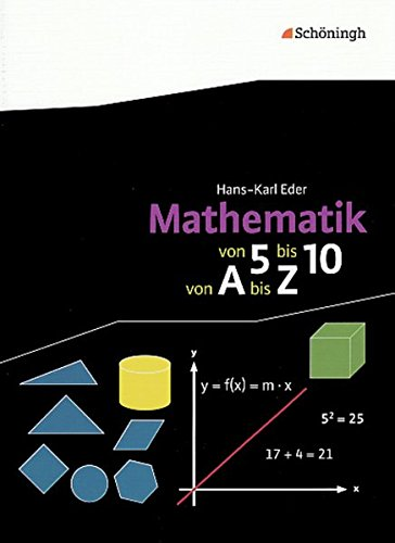 Mathematik Lernhilfen: Mathematik - Von 5 bis 10, von A bis Z: Ein lehrwerkunabhängiges Mathematik-Lexikon