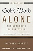 God's Word Alone - the Authority of Scripture: What the Reformers Taught...and Why It Still Matters (The Five Solas)