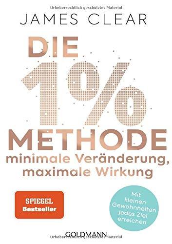 Die 1%-Methode - Minimale Veränderung, maximale Wirkung: Mit kleinen Gewohnheiten jedes Ziel erreichen - Mit Micro Habits zum Erfolg