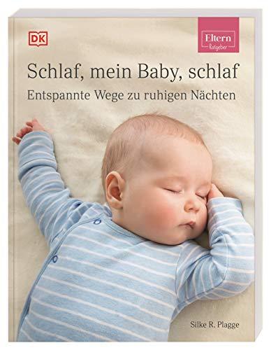 ELTERN-Ratgeber. Schlaf, mein Baby, schlaf: Entspannte Wege zu ruhigen Nächten