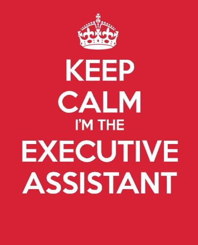 Keep Calm I'm The Executive Assistant: Ultimate Assistant Gift Book - Journal - Quote book - Coworker Gift