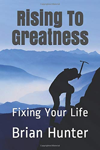 Book: Rising To Greatness - Fixing Your Life by Brian Hunter