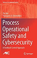 Process Operational Safety and Cybersecurity: A Feedback Control Approach (Advances in Industrial Control)