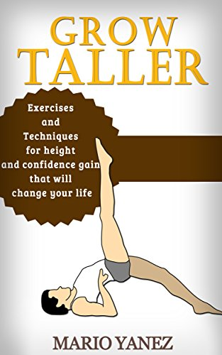 Grow Taller: Exercises and Techniques for Height and Confidence Gain That Will Change Your Life