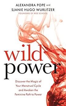 Wild Power: Discover the Magic of Your Menstrual Cycle and Awaken the Feminine Path to Power by [Alexandra Pope, Sjanie Hugo Wurlitzer]
