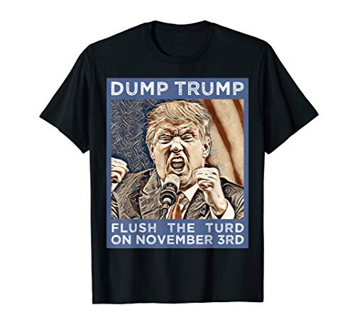 Dump Trump Flush The Turd Anti-Trump Anti-Maga T-Shirt