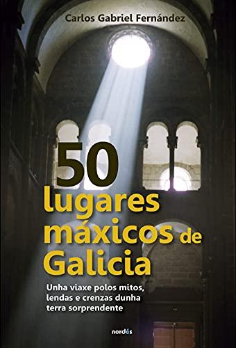 50 lugares máxicos de Galicia: Unha viaxe polos mitos, lendas e crenzas dunha terra sorprendente: 1 (Viaxar)