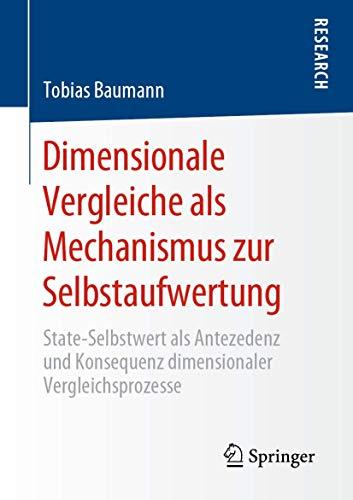 Dimensionale Vergleiche als Mechanismus zur Selbstaufwertung: State-Selbstwert als Antezedenz und Konsequenz dimensionaler Vergleichsprozesse