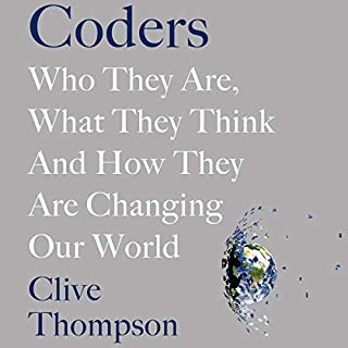 Coders     Who They Are, What They Think and How They Are Changing the World              By:                                                                                                                                 Clive Thompson                               Narrated by:                                                                                                                                 Rene Ruiz                      Length: 13 hrs and 21 mins     1 rating     Overall 4.0