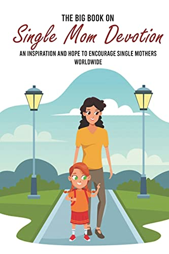 The Big Book On Single Mom Devotion: Letters Of Encouragement And Support: Inspirational Books For Youth