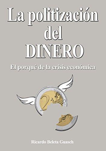 Portada del libro La Politización del Dinero: El porqué de la crísis económica de Ricardo Beleta Guasch