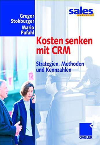 Kosten senken mit CRM. Strategien, Methoden und Kennzahlen
