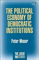 The Political Economy of Democratic Institutions (Locke Institute Series)