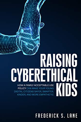 Raising Cyberethical Kids: How a Family Acceptable Use Policy Can Make Your Young Digital Citizens Safer, Smarter, Kinder, and More Empathetic (English Edition)