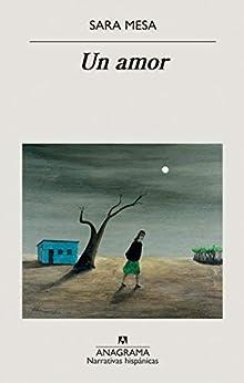 Un amor (Narrativas hispánicas nº 651) (Spanish Edition) by [Sara Mesa, Marta Martín]