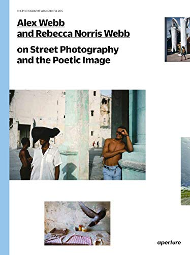 Alex Webb and Rebecca Norris Webb on Street Photography and the Poetic...
