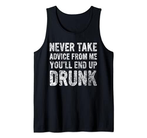 Nunca tome consejo de mí terminarás borracho lindo bebiendo Camiseta sin Mangas