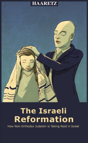 Haaretz e-books - The Israeli Reformation: How non-Orthodox Judaism is taking root in Israel (English Edition)