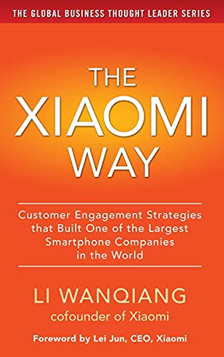 The Xiaomi Way: Customer Engagement Strategies That Built One of the Largest Smartphone Companies in the World (BUSINESS BOOKS)