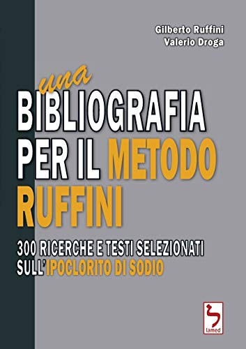 Una bibliografia per il Metodo Ruffini - 300 ricerche e testi selezionati sull'ipoclorito di sodio