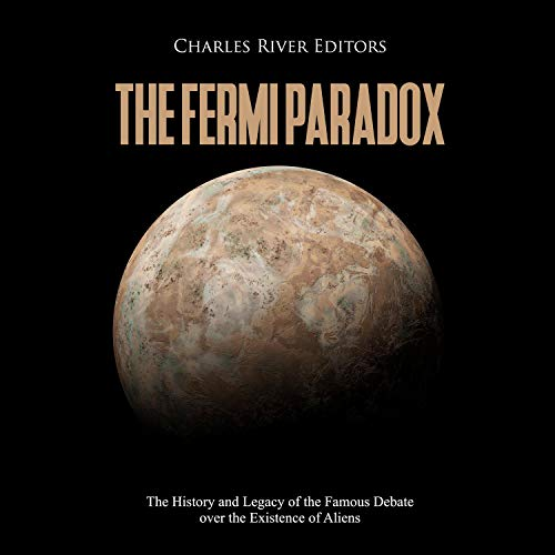 The Fermi Paradox: The History and Legacy of the Famous Debate over the Existence of Aliens Audiobook By Charles River Editors cover art