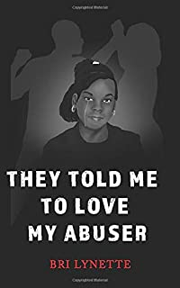 They Told Me to Love My Abuser