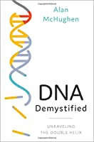 DNA Demystified: Unravelling the Double Helix Front Cover