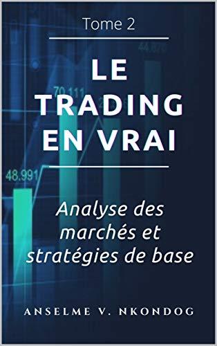 Couverture du livre Le trading en vrai: Analyse des marchés et stratégies de base
