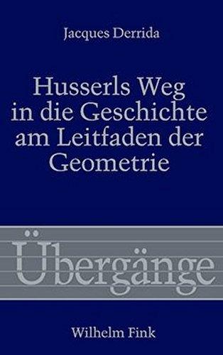 Husserls Weg in die Geschichte am Leitfaden der Geometrie.