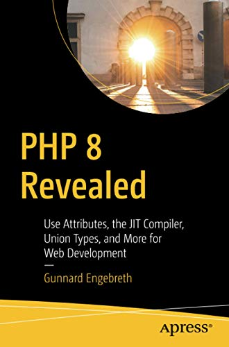 PHP 8 Revealed: Use Attributes, the JIT Compiler, Union Types, and More for Web Development¿