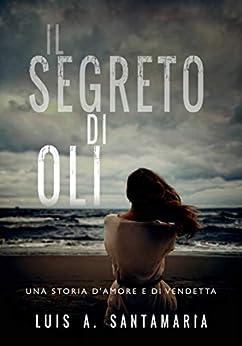 Il segreto di Oli (Saga di Oli Vol. 1) (Italian Edition) de [Luis A. Santamaría, Cinzia Rizzotto]
