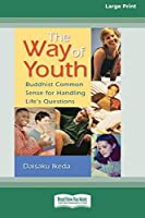 The Way of Youth: Buddhist Common Sense for Handling Life's Questions (16pt Large Print Edition)