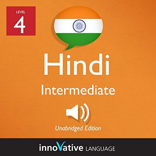 Learn Hindi - Level 4: Intermediate Hindi: Volume 1: Lessons 1-25 cover art