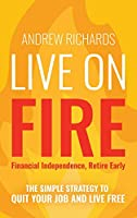 Live on Fire (Financial Independence Retire Early): The Simple Strategy to Quit Your Job and Live Free