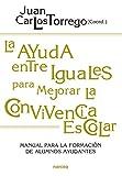 La ayuda entre iguales para mejorar la convivencia escolar: Manual para la formación de alumnos/as ayudantes (Educación hoy nº 194)
