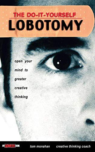 Compare Textbook Prices for The Do It Yourself Lobotomy: Open Your Mind to Greater Creative Thinking 1st Edition ISBN 9780471417422 by Monahan, Tom
