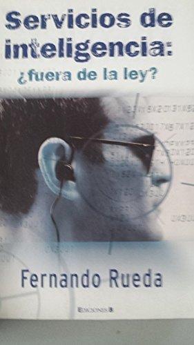 SERVICIOS DE INTELIGENCIA: ¿FUERA DE LA LEY? (CRONICA ACTUAL)