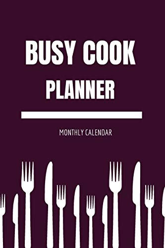 Busy Cook Planner: Monthly Planner Calendar, Notes to Write In, Annual Diary Book, Plan Your Day Week and Month so Nothing Gets Missed, Track Your To Dos, Stay Organized and Be Productive