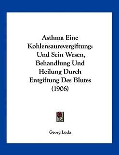 Asthma Eine Kohlensaurevergiftung: Und Sein Wesen, Behandlung Und Heilung Durch Entgiftung Des Blutes (1906)