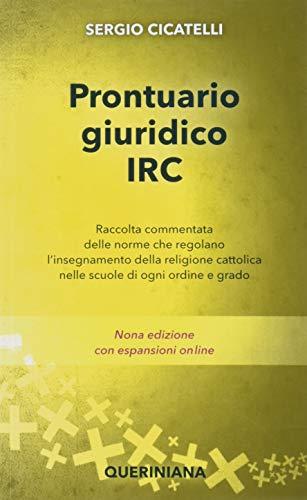 Prontuario giuridico IRC. Raccolta commentata delle norme che regolano l'insegnamento della religione cattolica nelle scuole di ogni ordine e grado