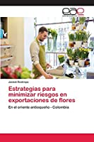 Estrategias para minimizar riesgos en exportaciones de flores