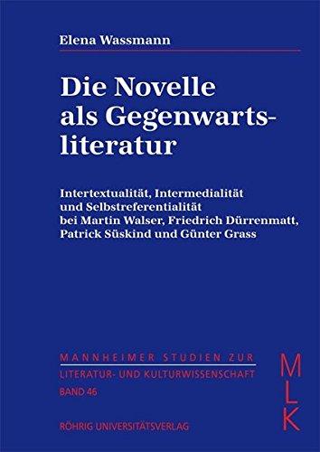 Die Novelle als Gegenwartsliteratur: Intertextualität, Intermedialität und Selbstreferentialität bei Martin Walser, Friedrich Dürrenmatt, Patrick ... zur Literatur- und Kulturwissenschaft (MLK))