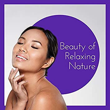 Beauty of Relaxing Nature - 15 Relaxing Songs for Spa, Wellness, Deep Relaxation, Zen, Harmony for Body, Relaxing Spa Music