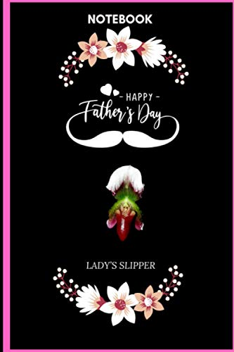 Notebook Happy Father's Day Lady's Slipper: Lady's Slipper Lover Blank Lined Notebook Funny Gifts Of Christmas Thanksgiving For Cute Lady's Slipper Lover Women Boys And Kids.