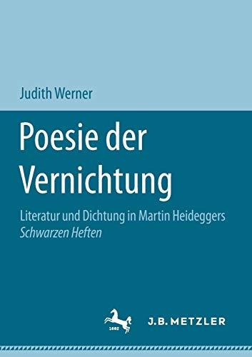 Poesie der Vernichtung: Literatur und Dichtung in Martin Heideggers Schwarzen Heften