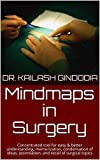 Mind maps in Surgery: Concentrated tool for easy & better understanding, memorization, condensation...