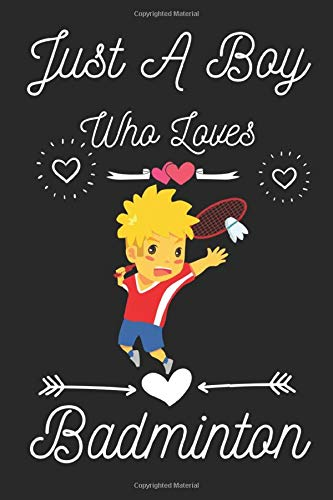 Just a boy who loves badminton: Cute badminton Notebook Journal or Daily Dairy | badminton Lined Notebook Journal for Boys/Man | Gifts for Birthday/Christmas/Thanksgiving/Valentine Day, etc.